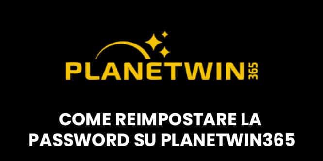 come reimpostare la password su planetwin