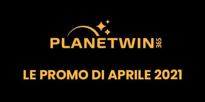 le promo aprile 2021 planetwin365