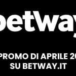 le promo di betway aprile 2021