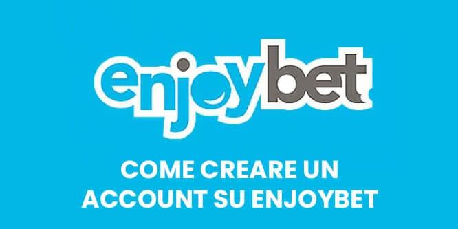 come creare un account enjoybet