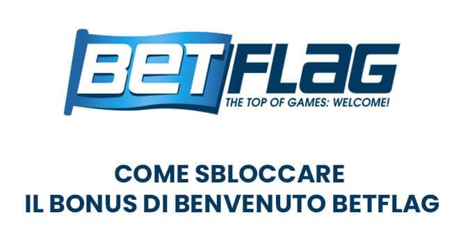 Come sbloccare il bonus di benvenuto Betflag