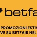 Le promozioni estive attive su Betfair nel 2021