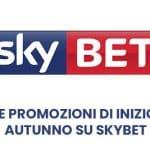 Le promozioni di inizio autunno su Skybet